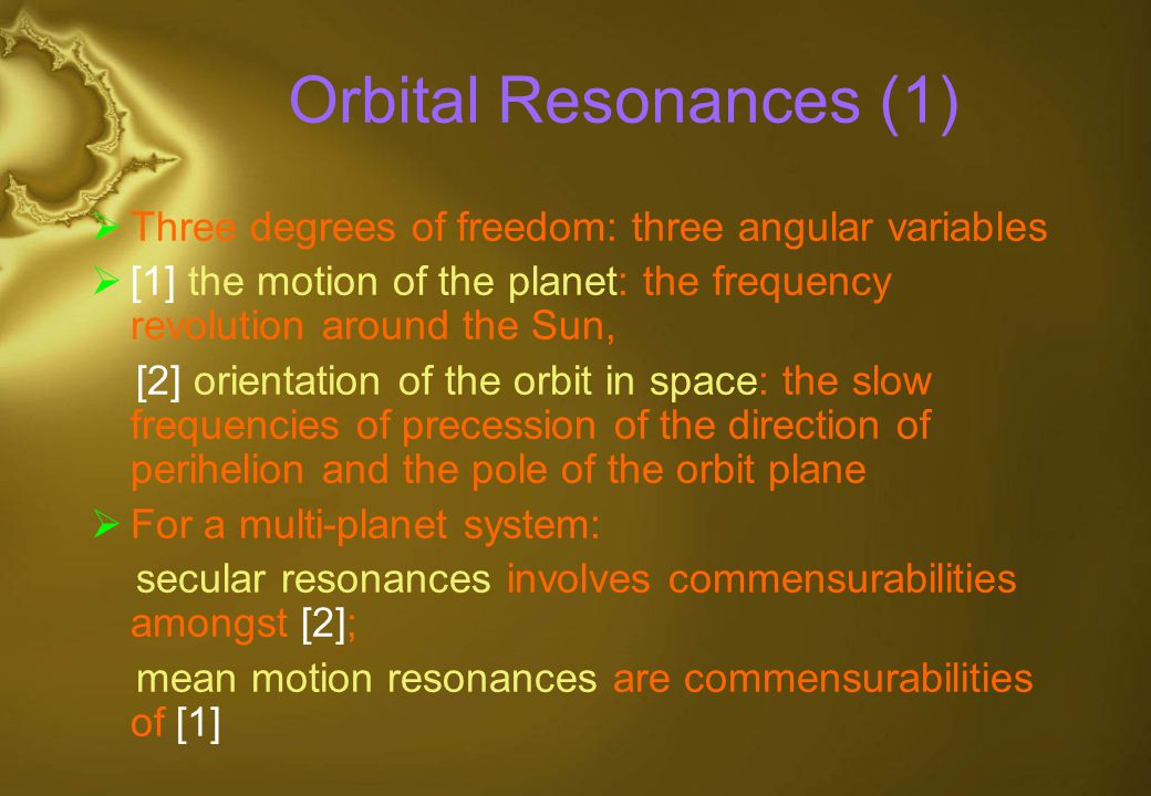 Orbital Resonances (1) Three degrees of freedom: three angular variables. [1] the motion of the planet: the frequency revolution around the Sun,